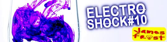 James Frost - ElectroShock #10