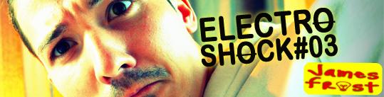 James Frost - ElectroShock #3