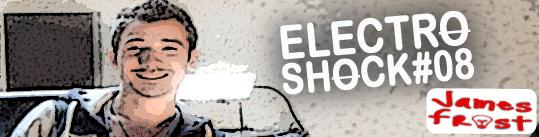 James Frost - ElectroShock #8